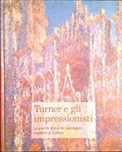 9788889902189: Turner e gli impressionisti: La grande storia del paesaggio moderno in Europa.