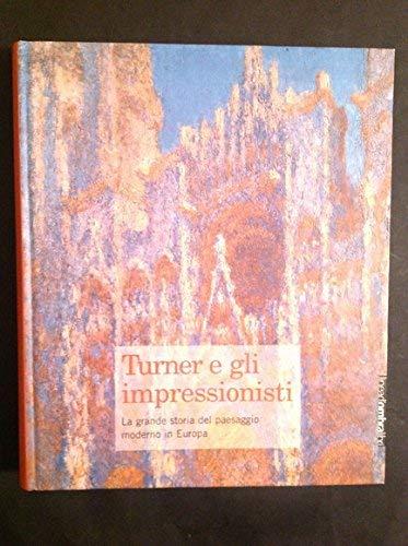 Turner e gli impressionisti: La grande storia del paesaggio moderno in Europa: Marco (ed). Goldin