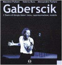 Gaberscik. Il teatro di Giorgio Gaber: testo,: Massimo Puliani; Valeria