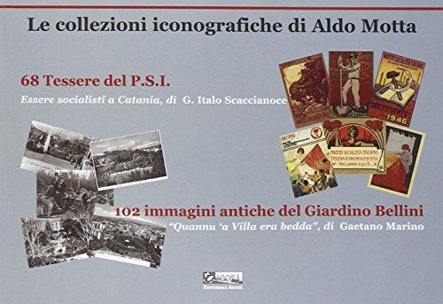 Le Collezioni Iconografiche di Aldo Motta. 68 Tessere del P.s.i. 102 Immagini Antiche del Giardino ...