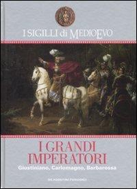 I grandi imperatori. Giustiniano, Carlomagno, Barbarossa. - Cilento,Adele. Barbero,Alessandro. Cardini,Franco.