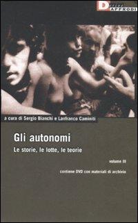9788889969571: Gli autonomi. Le storie, le lotte, le teorie. Con DVD vol. 3