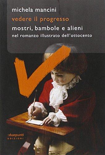 9788889987810: Vedere il progresso. Mostri, bambole e alieni nel romanzo illustrato dell'Ottocento