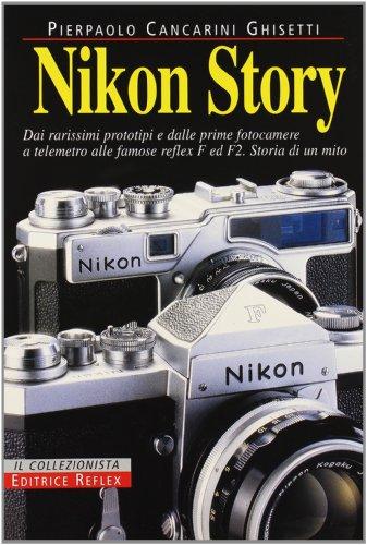 Nikon story. Dai rarissimi prototipi e dalle: Pierpaolo Cancarini Ghisetti
