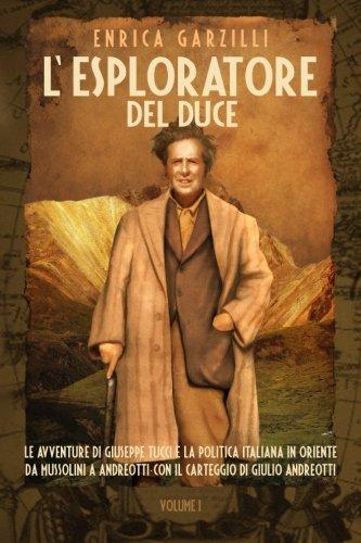 9788890022654: L'esploratore Del Duce: Le Avventure Di Giuseppe Tucci E La Politica Italiana in Oriente Da Mussolini a Andreotti- Con Il Carteggio Di Giulio Andreott, Vol. 1 (Italian Edition)