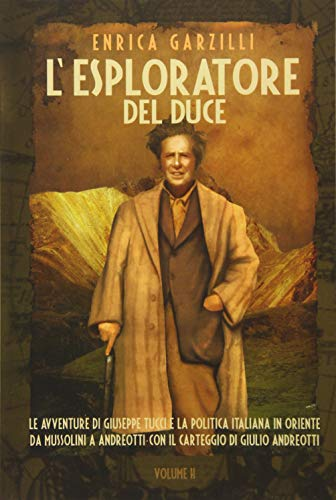 L'esploratore Del Duce: Le Avventure Di Giuseppe Tucci E La Politica Italiana in Oriente Da ...