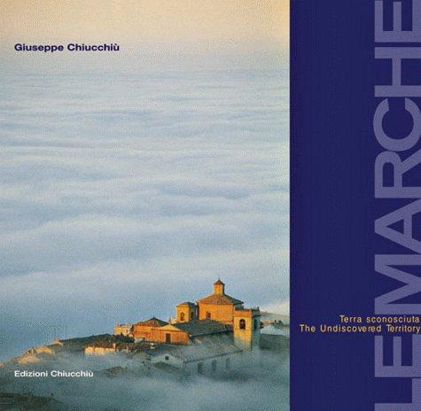 9788890040092: Le Marche 'Terra sconosciuta'/Marche - Die Unbekannte Schoene