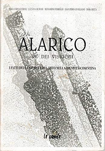 9788890047312: Alarico re dei visigoti. I fatti della storia e del mito nella identità cosentina