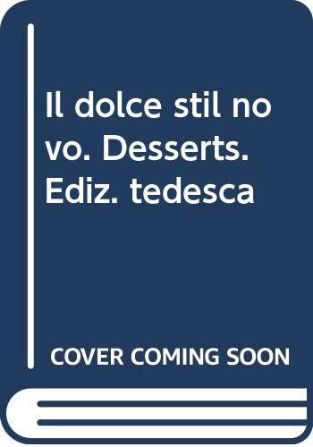 Il dolce stil novo. Desserts. Ediz. tedesca