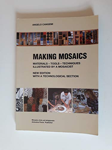 Making Mosaics : Materials - Tools - Techniques, Illustrated By a Mosaicist: Angelo Cangemi
