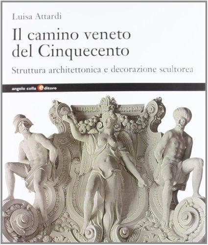Il camino veneto del Cinquecento. Struttura architettonica: Luisa Attardi
