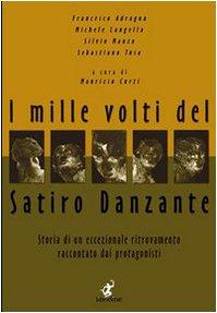 9788890103940: I mille volti del Satiro danzante: storia di un eccezionale ritrovamento raccontato dai protagonisti