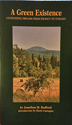 9788890110214: A green existence: cultivating dreams from infancy to Tuscany