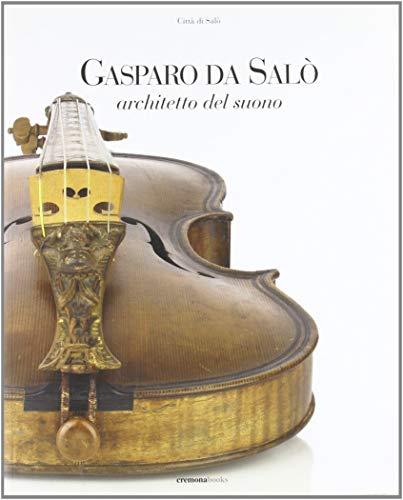 9788890129087: Gasparo da Salò. Architetto del suono
