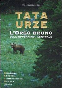 9788890156991: Tata Urze. L'orso bruno dell'Appennino centrale