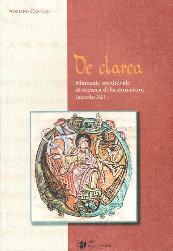 9788890168109: De Clarea. Manuale medievale di tecnica della miniatura (secolo XI) (L'officina dell'arte)