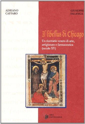 Il Libellus di Chicago. Un ricettario di: Adriano Caffaro, Giuseppe