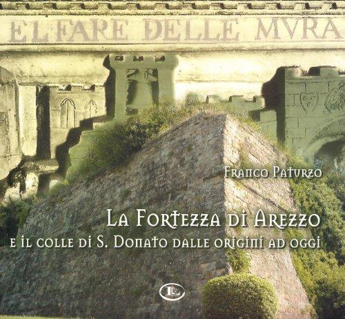 La fortezza di Arezzo e il colle: Paturzo,Franco.