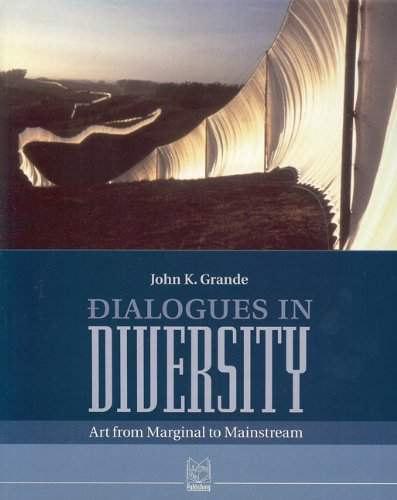 Dialogues in Diversity: Art from Marginal to: Grande, John K.