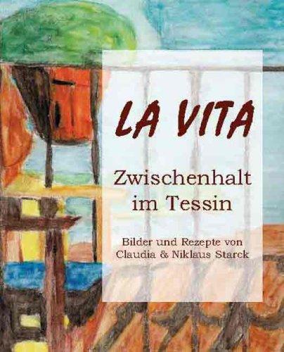9788890205736: La vita. Zwischenhalt im Tessin. Bilder und Rezepte