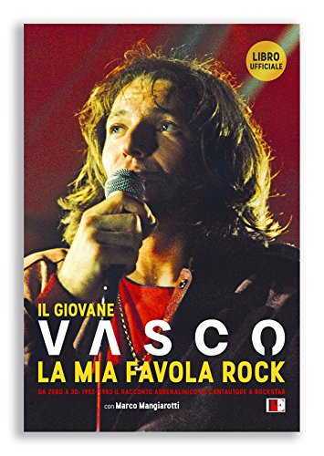 Il giovane Vasco. La mia favola rock.: Marco Mangiarotti, Vasco