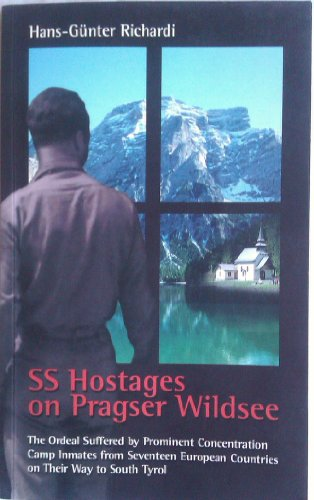 9788890231612: SS hostages on Pragser Wildsee. The ordeal suffered by prominent concentration camp inmates from 17 european countries on the way to South Tyrol