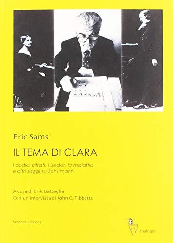 9788890313677: Il tema di Clara. I codici cifrati, i Lieder, la malattia e altri saggi su Schumann