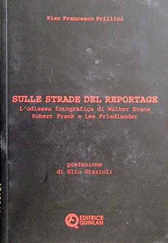 9788890323218: Sulle strade del reportage. L'odissea fotografica di Walker Evans, Robert Frank e Lee Friedlander