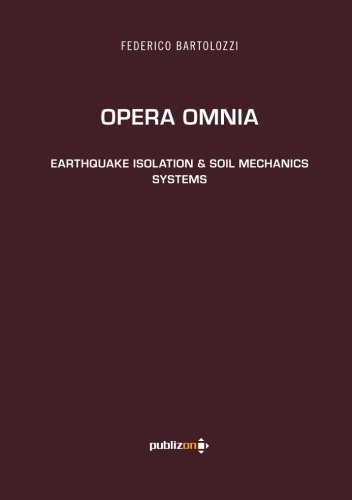Opera Omnia: Earthquake Isolation & Soil Mechanics Systems (8890330384) by Federico Bartolozzi