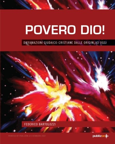 Povero Dio!: Diffamazioni Giudaico-cristiane dalle Origini ad Oggi (Italian Edition) (8890330392) by Federico Bartolozzi