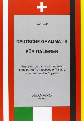 9788890366505: Deutsche Grammatik fur italiener. Una grammatica contro corrente, comparativa tra il tedesco e l'italiano, con riferimenti all'inglese. Per le Scuole superiori