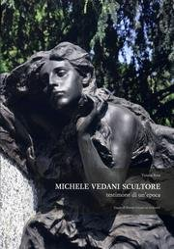 9788890407819: Michele Vedani Scultore. Testimone di un'Epoca.