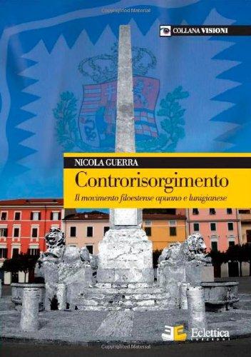 9788890416804: Controrisorgimento. Il movimento filoestense apuano e lunigianese.