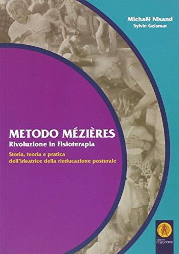 9788890424816: Metodo Mézières «rivoluzione in fisioterapia». Storia, teoria e pratica dell'ideatrice della rieducazione posturale (Riabilitazione)