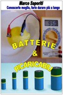 9788890448461: Batterie & ricaricabili. Utilizzarle al meglio... Farle durare pi� a lungo