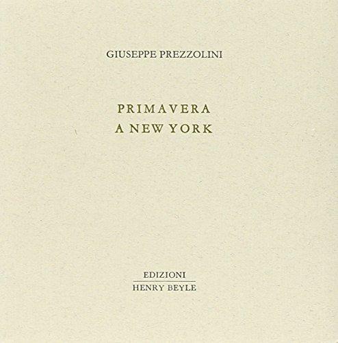 Primavera a new York. Volume composto con carattere: Prezzolini,Giuseppe.