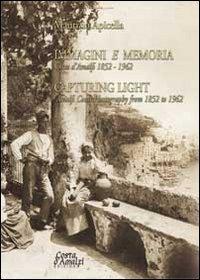 9788890489112: Immagini e memoria capturing light. Costa d'Amalfi 1852-1962. Ediz. italiana e inglese