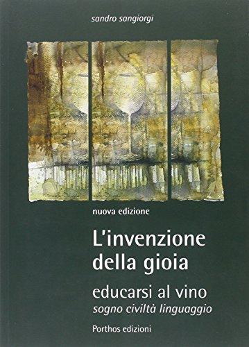 9788890536069: L'invenzione della gioia. Educarsi al vino. Sogno, civiltà, linguaggio