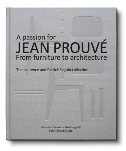 9788890539411: A Passion for Jean Prouvé: From Furniture to Architecture: The Laurence and Patrick Seguin Collection