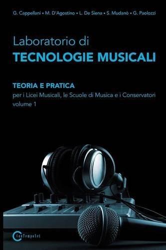 9788890548475: Laboratorio Di Tecnologie Musicali - Teoria E Pratica Per I Licei Musicali, Le Scuole Di Musica E I Conservatori - Volume 1 (Italian Edition)