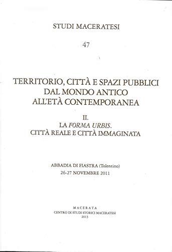 Territorio, Città e Spazi Pubblici dal Mondo Antico all Età Contemporanea. II. La Forma Urbis. ...