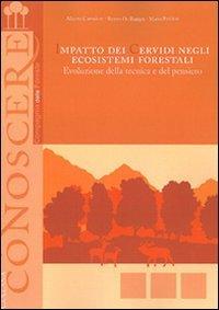 9788890557774: Impatto dei cervidi negli ecosistemi forestali. Evoluzione della tecnica e del pensiero