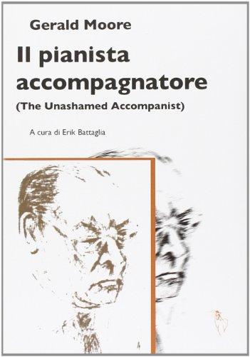 9788890571343: Il pianista accompagnatore (The unashamed accompanist) (Le opere di Gerald Moore)