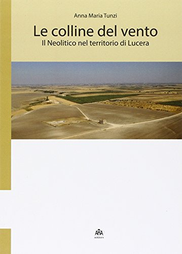Le colline del vento. Il neolitico nel: Tunzi, Anna M.