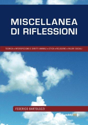 Miscellanea di riflessioni: Tecnica – Interspecismo e Diritti Animali – Etica – Religione - Valori Sociali (Italian Edition) (8890581212) by Federico Bartolozzi