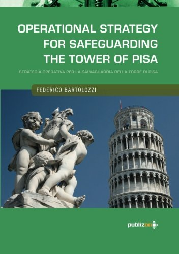Operational Strategy for Safeguarding the Tower of Pisa: (With epistolary documentation) (8890581239) by Federico Bartolozzi