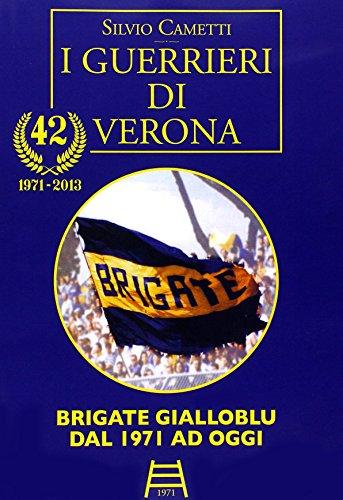 9788890585654: I guerrieri di Verona. Brigate gialloblu dal '71 ad oggi
