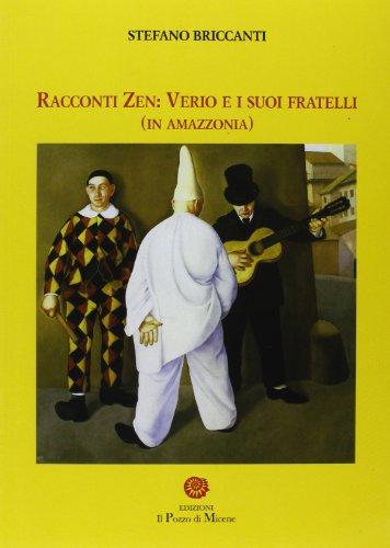 Racconti zen. Verio e i suoi fratelli (in Amazzonia).: Briccanti, Stefano