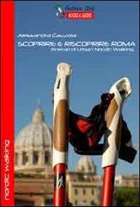 9788890695391: Scoprire e riscoprire Roma. Itinerari di Urban Nordic Walking