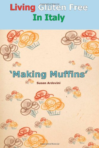 9788890696107: Living Gluten Free In Italy: Making muffins: Living Gluten Free In Italy: Making muffins (Volume 1)